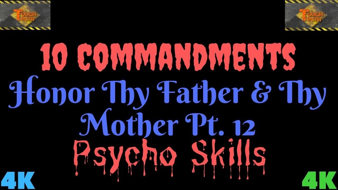 "TEN COMMANDMENTS: HONOUR THY FATHER AND THY MOTHER PT. 12 ""PSYCHO SKILLS"" {4K}"