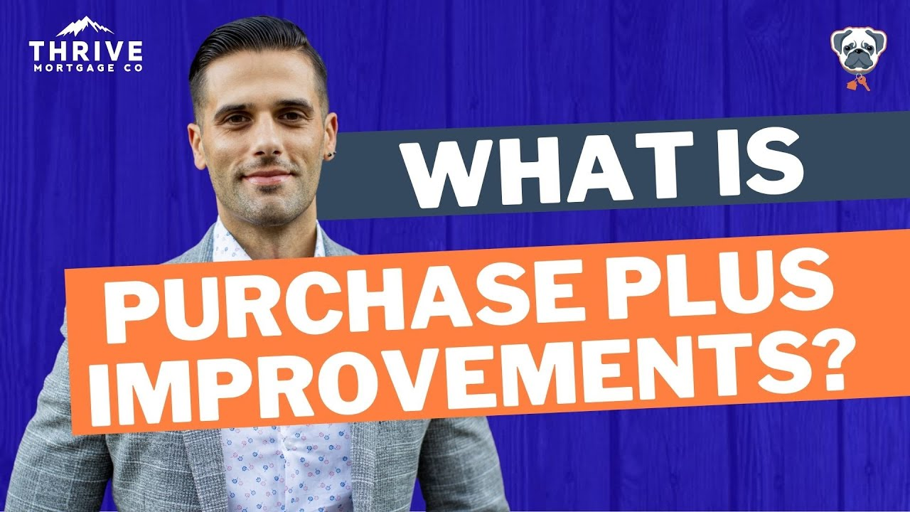 What Is Purchase Plus Improvements?