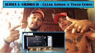 REACT -  Slide & Grinds II ( Tiago Lemos x Cezar Gordo)