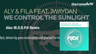Aly & Fila feat. Jwaydan - We Control The Sunlight (Alex M.O.R.P.H. Remix)