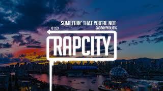 SadBoyProlific - Somethin' That You're Not