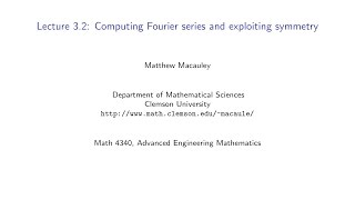 Advanced Engineering Mathematics, Lecture 3.2: Computing Fourier series and exploiting symmetry
