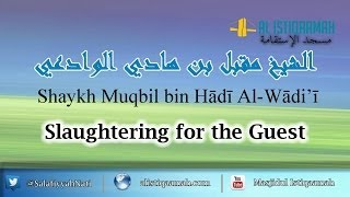 Slaughtering for the Guest | Shaykh Muqbil bin Hādī Al-Wādi
