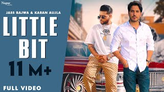 Little Bit (Full Video) - Jass Bajwa feat. Karan Aujla & Deep Jandu | Latest Punjabi Songs 2019