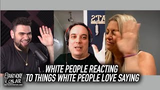 White People Reacting To Things White People Love Saying