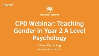 CPD Webinar: Teaching Gender in Year 2 A Level Psychology