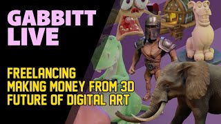 Gabbitt Live - Future of digital art, making money in the industry, freelancing...