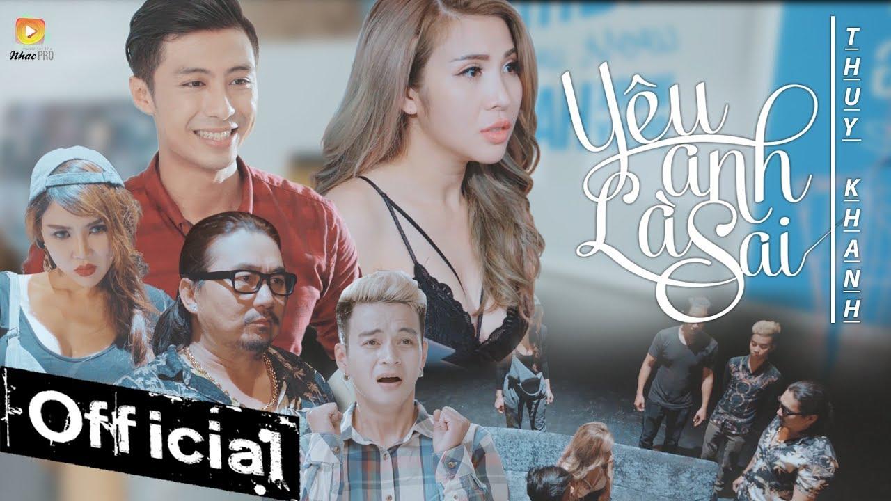 Phim Ca Nhạc Yêu Anh Là Sai – Thuý Khanh (Phim Ca Nhạc Hay Nhất 2017)