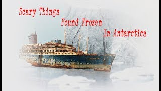 Top Scary Things Found Frozen In Antarctica