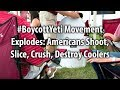 #BoycottYeti Movement Explodes: Americans Shoot, Slice, Crush, Destroy Coolers