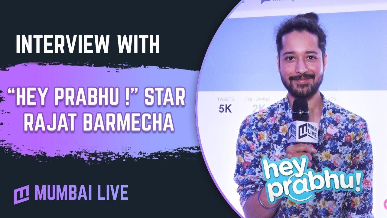 Exclusive interview with Rajat Barmecha   Hey Prabhu   MX Player   Mumbai  Live