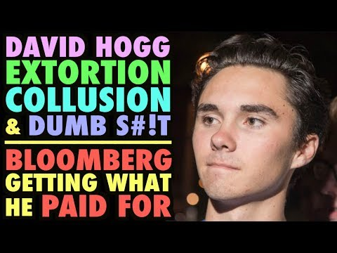 David Hogg: Extortion, Collusion, & Dumb S#!T (Bloomberg Gets What he Paid For)