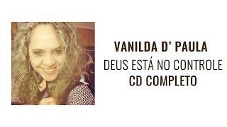 DEUS ESTÁ NO CONTROLE -  VANILDA D' PAULA (CD COMPLETO)