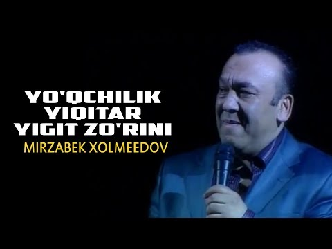 Mirzabek Xolmedov - Yo'qchilik yiqitar yigit zo'rini
