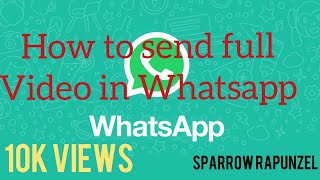 How to send more than 700mb video in Whatsapp - No root access require