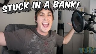 Stuck in a Bank!