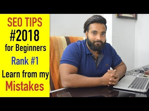 SEO Tips #2018 For Beginners - Learn from my Mistakes