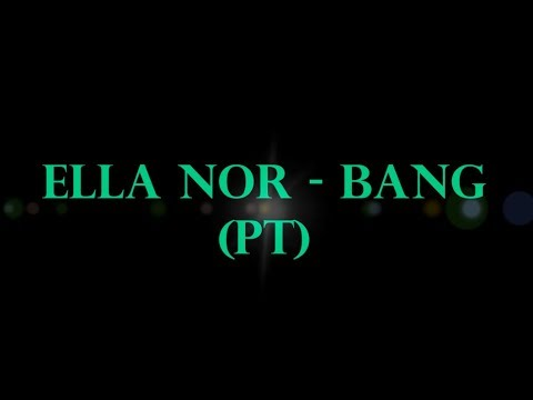 (Letra / Lyrics) Ella NOR - BANG PT