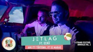 JETLAG feat. ECKÜ - Ami itt történik, itt is marad #STRAND2018 himnusz vol 2.