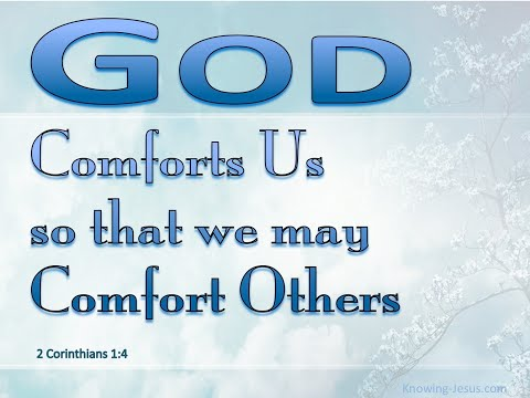 Devotional 316 ' The comfort that only God can give' (2 Corinthians 1.1-11)