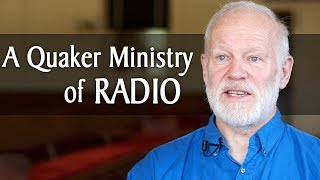 A Quaker Ministry of Radio