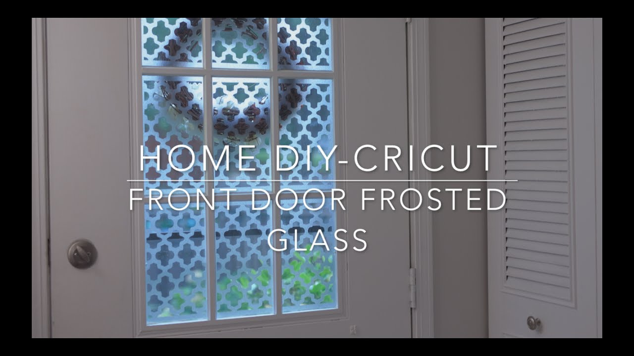 Home Diy X Cricut Front Door Frosted Glass Youtube