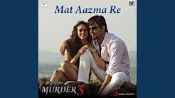 Mat Aazma Re Free Music Download