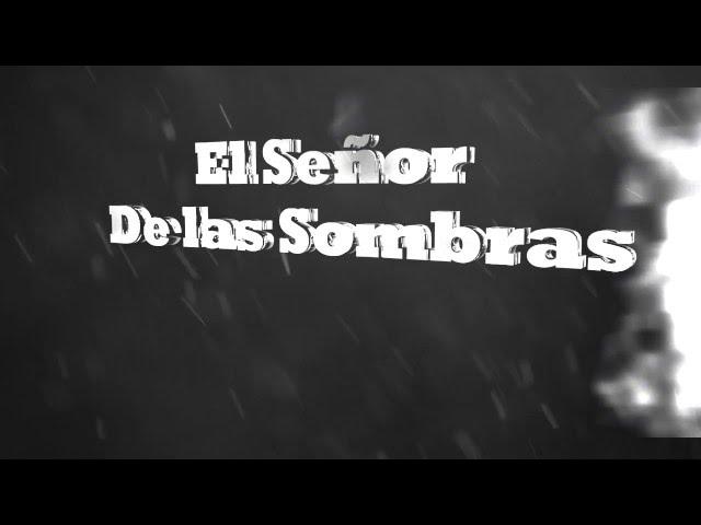 EL SEÑOR DE LAS SOMBRAS intro #1