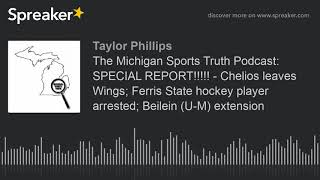 The Michigan Sports Truth Podcast: Special Report!!!!!   Chelios Leaves Wings; Ferris State Hockey P