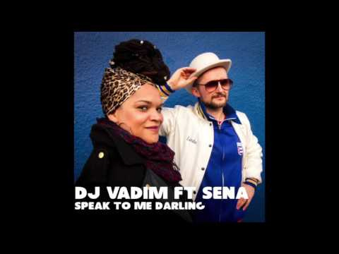 Dj Vadim & Sena - Speak To Me Darling