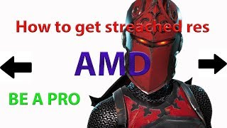 How to get stretched resolution in fortnite with AMD graphics card