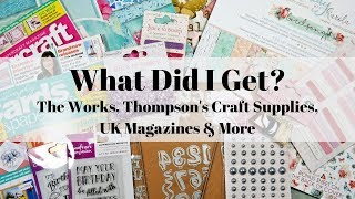 What Did I Get? The Works UK, Thompson's Craft Supplies, UK Craft Magazines & More