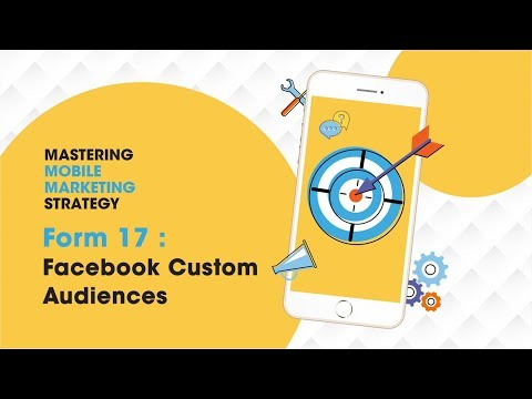 Mastering Mobile Marketing Strategy - How To - Form 17: Facebook Custom Audiences