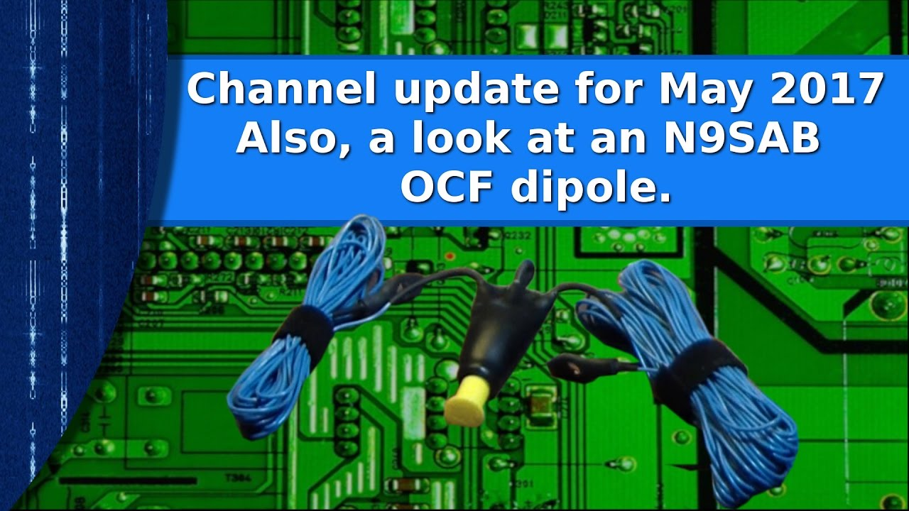 Ham Radio - May 2017 Channel Update and a look at N9SAB's OCF dipole