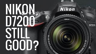Is the Nikon D7200 STILL a GREAT Camera in 2018? (& GOOD Budget Lenses)