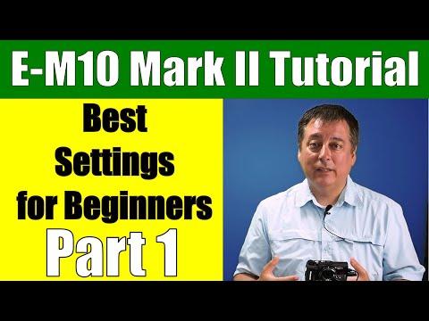 Olympus OM-D E-M10 Mark II: Best Settings for Beginners Part 1