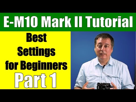 Olympus E-M10 Mark II: Best Settings for Beginners Part 1 ep.85