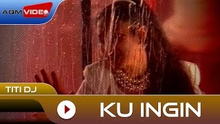 Titi DJ - Ku Ingin | Official Video