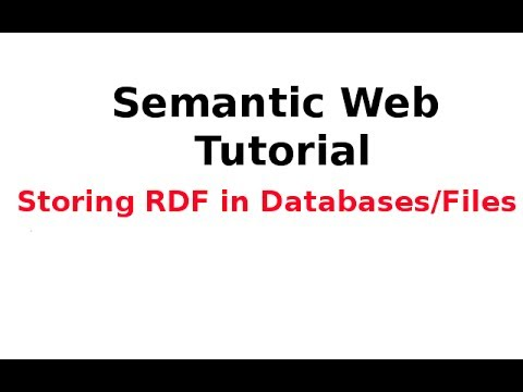 Semantic Web Tutorial 6/14: Storing RDF in Databases/Files