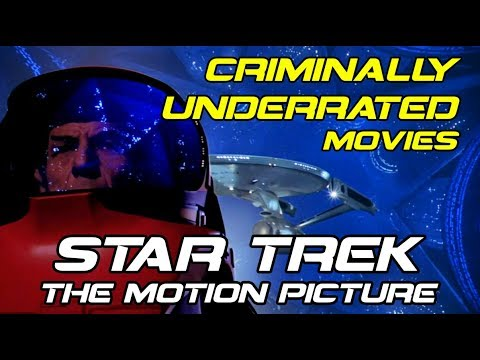 Criminally Underrated Movies Episode 1 - STAR TREK THE MOTION PICTURE