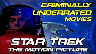 Criminally underrated movies STAR TREK THE MOTION PICTURE