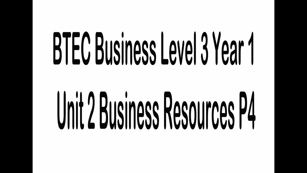 BTEC Business Level 3 Year 1 Unit 2 Business Resources P4