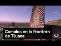 Cambios en la frontera de Tijuana - Trump - Denise Maerker 10 en punto
