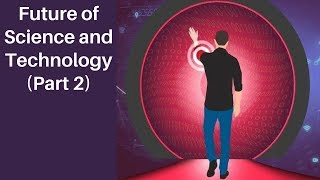 Download The Science and Technology of Tomorrow (Part 2) Mp3 and Videos