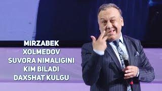 Mirzabek Xolmedov - Suvora nimaligini kim biladi (DAXSHAT KULGU) (MIRZO TEATRI 2017)