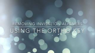COOKE ORTHODONTICS - Removing Invisalign aligners with Ortho key