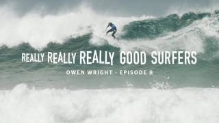 Really, Really, Really Good Surfers | Ep. 8 - Owen Wright | Rip Curl Top 10 Video