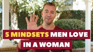5 Mindsets Men Love in a Woman | Relationship Advice for Women by Mat Boggs