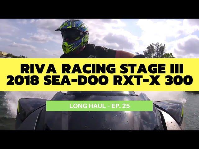 RIVA Racing Stage III-Equipped 2018 Sea-Doo RXT-X 300 – Long Haul Ep. 25