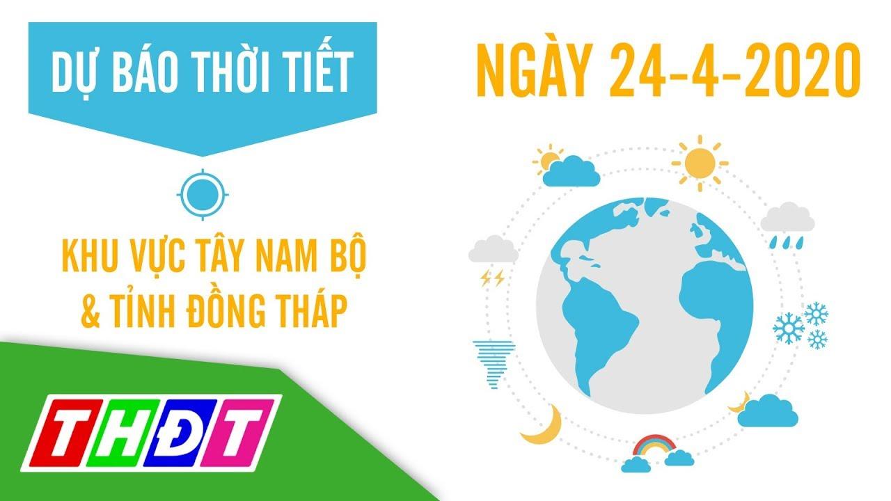 Dự báo Thời tiết ngày 24/4/2020 Tây Nam Bộ & Đồng Tháp | THDT